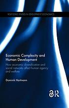 Economic complexity and human development : how economic diversification and social networks affect human agency and welfare