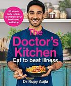 The doctor's kitchen : eat to beat illness : 80 simple tasty recipes to improve your health and wellbeing