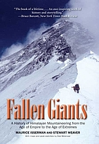 Fallen giants : a history of Himalayan Mountaineering from the age of empire to the age of extremes