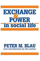 EXCHANGE AND POWER IN SOCIAL LIFE.