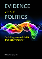 Evidence versus politics : exploiting research in UK drug policy making?