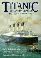 Titanic : destination disaster : the legends and the reality