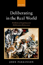 Deliberating in the real world : problems of legitimacy in deliberative democracy