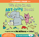 We are in an art-ivity book! : superfun book by Mo Willems and You!