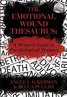 The emotional wound thesaurus : a writer's guide to psychological trauma