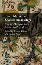 The Bible on the Shakespearean stage : cultures of interpretation in Reformation England