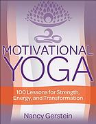 Motivational yoga : 100 lessons for strength, energy, and transformation