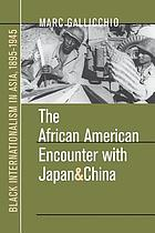 The African American encounter with Japan and China : Black internationalism in Asia, 1895-1945
