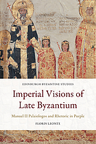 Imperial visions of late Byzantium : Manuel II Palaiologos and rhetoric in purple