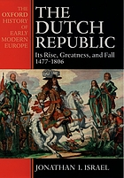 Dutch Republic: Its Rise, Greatness and Fall, 1477-1806 (Oxford history of early modern Europe)