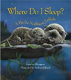 Where do I sleep? : a Pacific Northwest lullaby