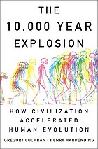 The 10.000 year explosion : how civilization accelerated human evolution