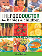The food doctor for babies & children : nutritious food for healthy development