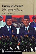 History in uniform : military ideology and the construction of Indonesia's past