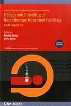 Design and Shielding of Radiotherapy Treatment Facilities : IPEM Report 75, 2nd Edition
