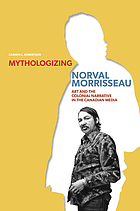 Mythologizing Norval Morrisseau : art and the colonial narrative in the Canadian media