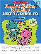 Cursive writing practice. Jokes & riddles : 40+ reproducible practice pages that motivate kids to improve their cursive writing