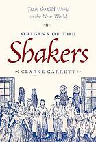 Origins of the Shakers : from the Old World to the New World