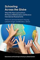 Schooling across the globe : what we have learned from 60 years of mathematics and science international assessments