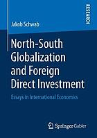North-South Globalization and Foreign Direct Investment : Essays in International Economics