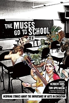 The muses go to school : inspiring stories about the importance of arts in education