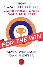 For the win : how game thinking can revolutionize your business