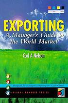 Exporting : a manager's guide to the world market