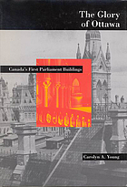 The glory of Ottawa : Canada's first parliament buildings