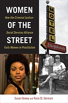 Women of the Street : How the Criminal Justice-Social Services Alliance Fails Women in Prostitution