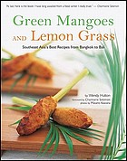 Green mangoes and lemon grass : Southeast Asia's best recipes from Bangkok to Bali