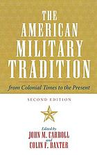 The American military tradition : from colonial times to the present
