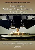 Laser-Based Additive Manufacturing of Metal Parts : Modeling, Optimization, and Control of Mechanical Properties.