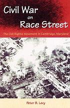 Civil war on Race Street : the civil rights movement in Cambridge, Maryland