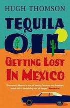 Tequila oil : getting lost in Mexico
