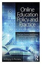 Online education policy and practice : the past, present, and future of the digital university