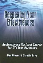 Deepening your effectiveness : restructuring the local church for life transformation