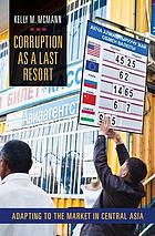 Corruption as a Last Resort: Adapting to the Market in Central Asia