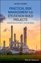 Practical risk management for EPC/design-build projects : manage risks effectively -- stop the losses