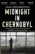 Midnight in Chernobyl : the story of the world's greatest nuclear disaster