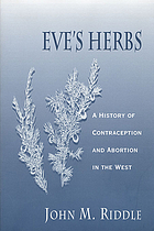 Eve's herbs : a history of contraception and abortion in the West.