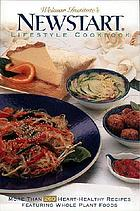 Weimar Institute's newstart lifestyle cookbook : more than 260 heart-healthy recipes featuring whole plant foods