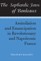 The Sephardic Jews of Bordeaux : assimilation and emancipation in revolutionary and Napoleonic France