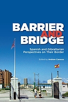 Barrier and bridge : Spanish and Gibraltarian perspectives on their border
