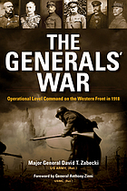 The generals' war : operational level command on the Western Front in 1918