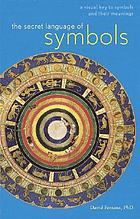 The secret language of symbols : a visual key to symbols and their meanings