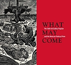 What may come : the Taller de Gráfica Popular and the Mexican political print = Lo que puede venir : El Taller de Gráfica Popular y el grabado político mexicano