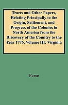 Tracts and other papers relating principally to the origin, settlement, and progress of the colonies in North America, from the discovery of the country to the year 1776. Volume III, Virginia