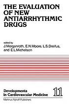 The Evaluation of new antiarrhythmic drugs : proceedings of the Symposium on How to Evaluate a New Antiarrhythmic Drug: the Evaluation of New Antiarrhythmic Agents for the Treatment of Ventricular Arrhythmias, held at Philadelphia, Pennsylvania, October 8-9, 1980