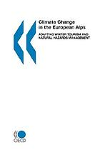 Climate change in the European Alps : adapting winter tourism and natural hazards management