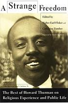 A strange freedom : the best of Howard Thurman on religious experience and public life